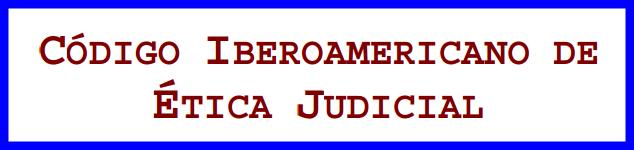 Código Iberoamericano de etica judicial